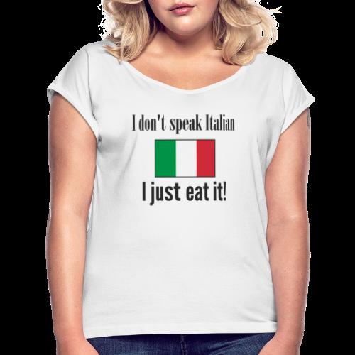 Dont speak Italian - Vrouwen T-shirt met opgerolde mouwen
