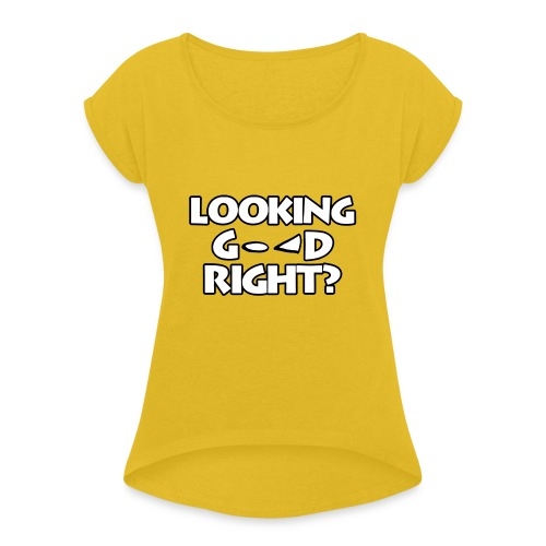 LOOKING GOOD - Women's T-Shirt with rolled up sleeves