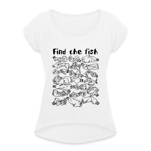 ECO ocean plastic bottles pollution find the fish - Women's T-Shirt with rolled up sleeves