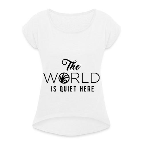 The World is Quiet Here Merchandise - Vrouwen T-shirt met opgerolde mouwen