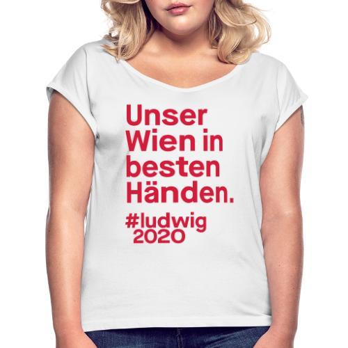 Unser Wien in besten Händen. - Frauen T-Shirt mit gerollten Ärmeln