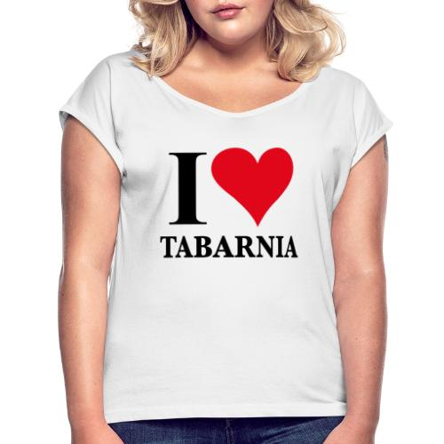 I love Tabarnia - Women's T-Shirt with rolled up sleeves