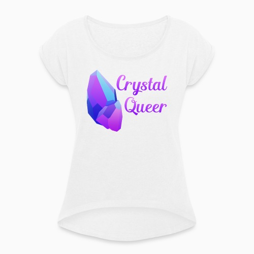 Crystal Queer - Women's T-Shirt with rolled up sleeves