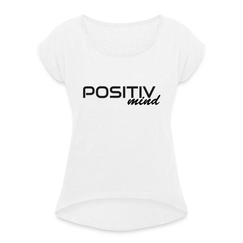 positiv mind 1 - Frauen T-Shirt mit gerollten Ärmeln