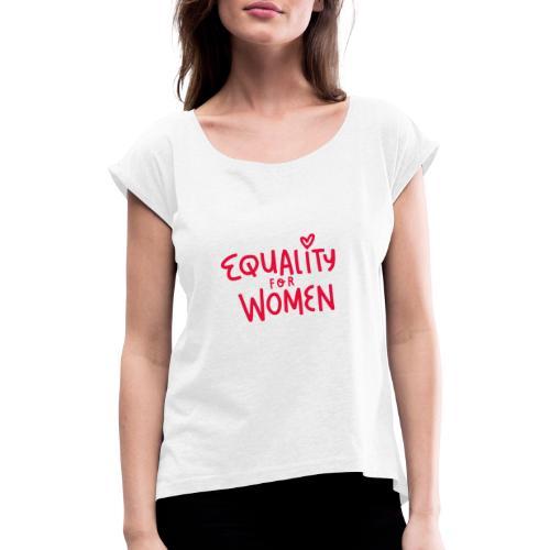 Equality for women - Frauen T-Shirt mit gerollten Ärmeln