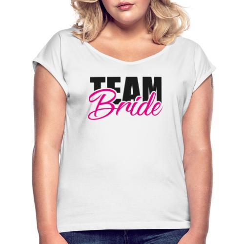 Team Braut Junggesellenabschied - Frauen T-Shirt mit gerollten Ärmeln