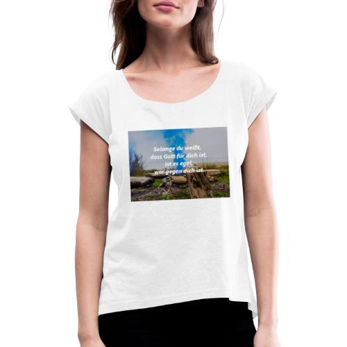 Wenn Gott für dich ist. - Frauen T-Shirt mit gerollten Ärmeln