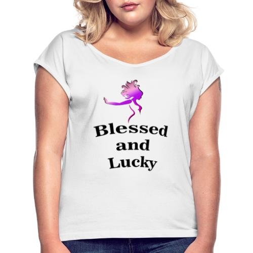 Blessed and Lucky - Camiseta con manga enrollada mujer