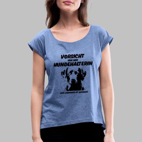 Vorsicht vor der Hundehalterin der Labrador Spruch - Frauen T-Shirt mit gerollten Ärmeln