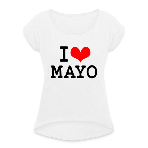 I Love Mayo - Women's T-Shirt with rolled up sleeves