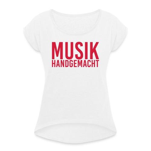 Musik handgemacht - Frauen T-Shirt mit gerollten Ärmeln