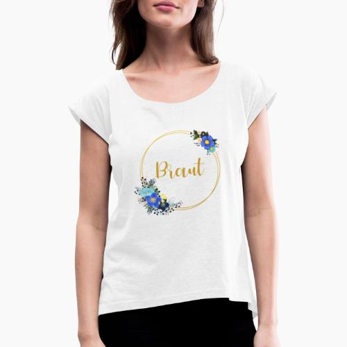 Braut - Aufschrift goldener Kranz für JGA Party - Women's T-Shirt with rolled up sleeves