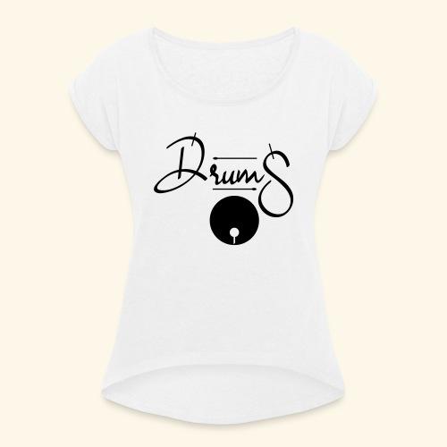 drum - Frauen T-Shirt mit gerollten Ärmeln