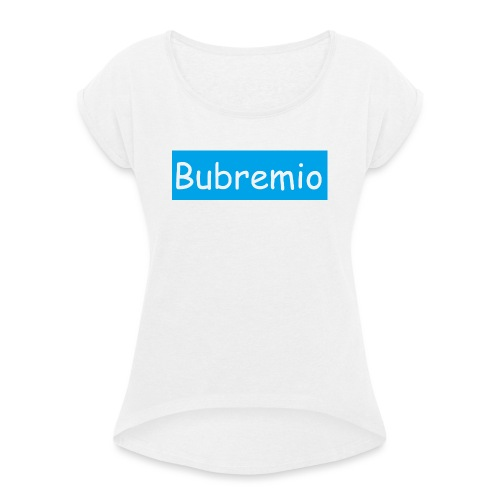 Bubremio - Women's T-Shirt with rolled up sleeves