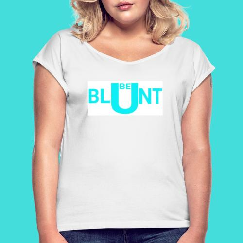 BE BLUNT - Women's T-Shirt with rolled up sleeves