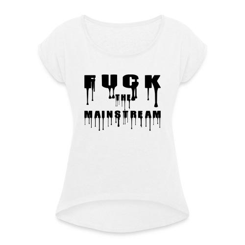 Fuck the mainstream - Frauen T-Shirt mit gerollten Ärmeln