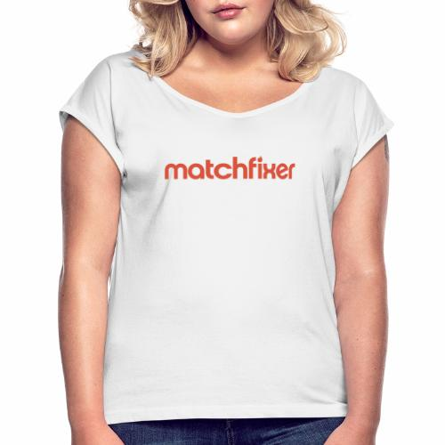 matchfixer - Vrouwen T-shirt met opgerolde mouwen