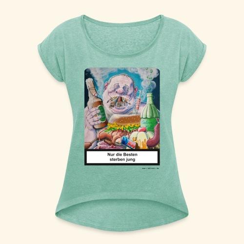 Nur die Besten sterben jung. Essen Trinken Rauchen - Frauen T-Shirt mit gerollten Ärmeln