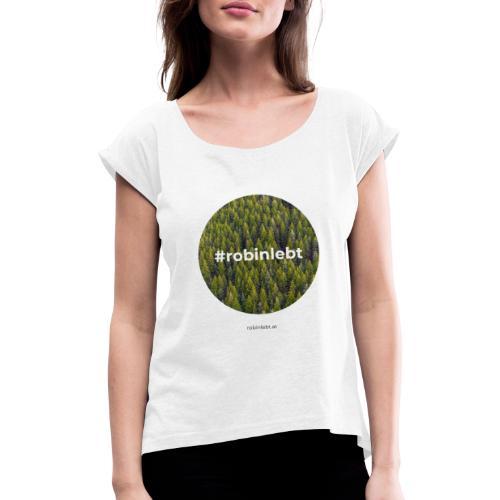 #robinlebt Wald 2 - Frauen T-Shirt mit gerollten Ärmeln