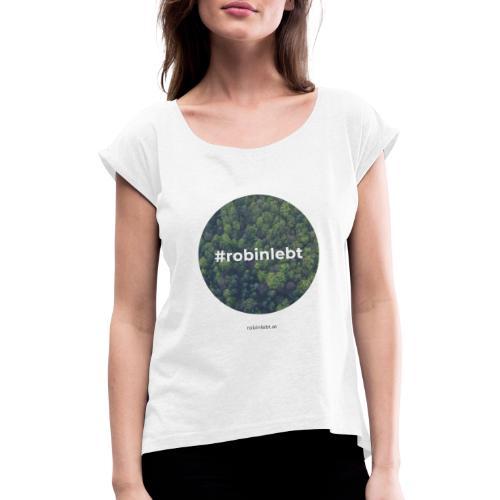 #robinlebt Wald 1 - Frauen T-Shirt mit gerollten Ärmeln