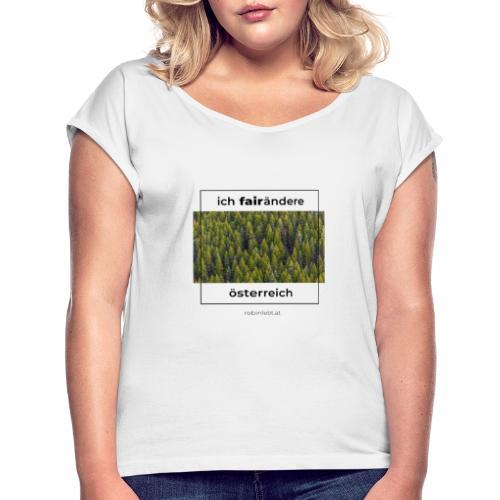 Ich FairÄndere Österreich - Wald - Frauen T-Shirt mit gerollten Ärmeln