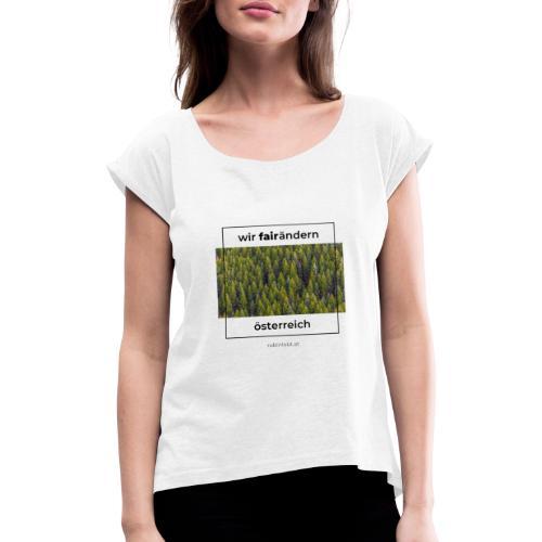 Wir FairÄndern Österreich - Wald - Frauen T-Shirt mit gerollten Ärmeln