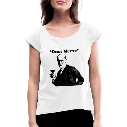 Deine Mutter - Sigmund Freud Zitat 2 - Frauen T-Shirt mit gerollten Ärmeln