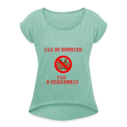 pas de couilles pas d embrouille - T-shirt à manches retroussées Femme