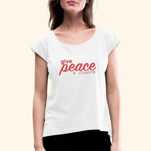 give peace a chance - Dame T-shirt med rulleærmer