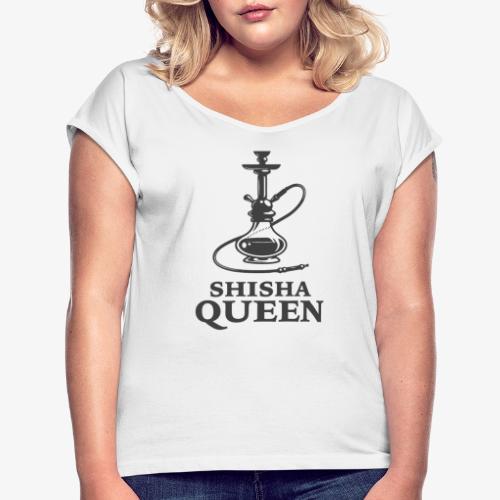 Shisha Queen t shirt - Frauen T-Shirt mit gerollten Ärmeln