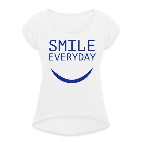 smile everyday - Frauen T-Shirt mit gerollten Ärmeln