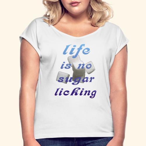 Zuckerschlecken - Frauen T-Shirt mit gerollten Ärmeln