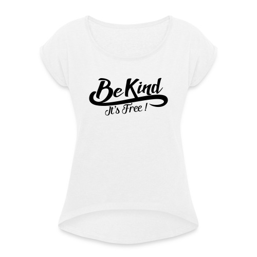 be kind it's free - Women's T-Shirt with rolled up sleeves