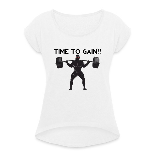 TIME TO GAIN! by @onlybodygains - Women's T-Shirt with rolled up sleeves