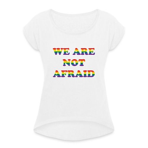 We are not afraid - Women's T-Shirt with rolled up sleeves