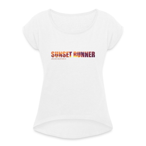 Sunset Runner - @RUNNINGFORCE - Frauen T-Shirt mit gerollten Ärmeln