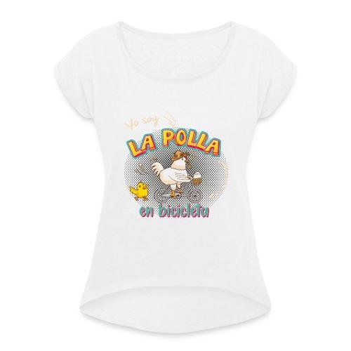 La Polla en Bicicleta - Camiseta con manga enrollada mujer