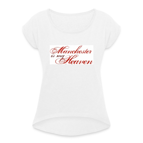 Manchester is my heaven - Women's T-Shirt with rolled up sleeves