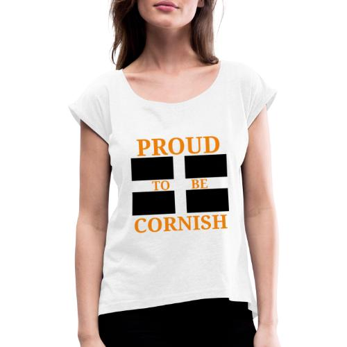Proud Cornish - Women's T-Shirt with rolled up sleeves