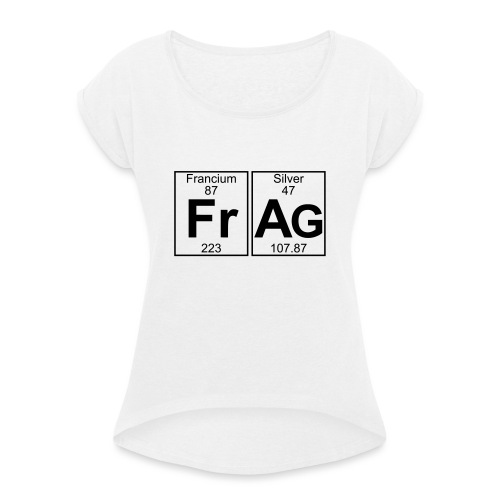 Fr-Ag (frag) - Full - Women's T-Shirt with rolled up sleeves