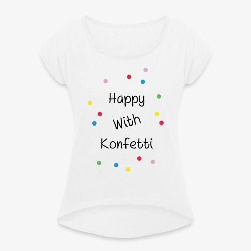 Happy With Konfetti - Frauen T-Shirt mit gerollten Ärmeln