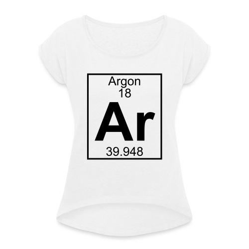 Argon (Ar) (element 18) - Women's T-Shirt with rolled up sleeves