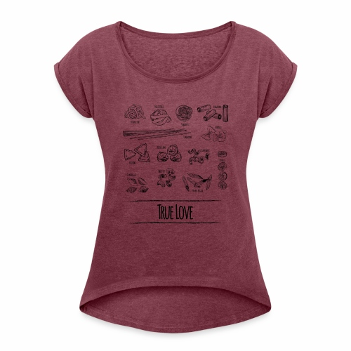 Pasta - My True Love - Frauen T-Shirt mit gerollten Ärmeln