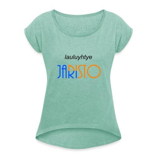 JaRisto Lauluyhtye - Naisten T-paita, jossa rullatut hihat