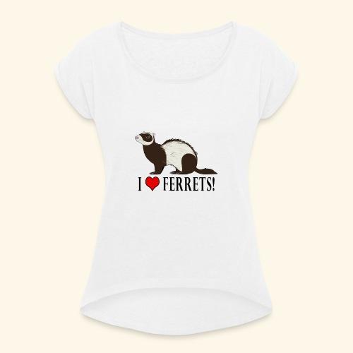 I love Ferrets ! - T-shirt à manches retroussées Femme