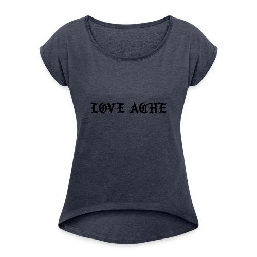 LOVE ACHE - Vrouwen T-shirt met opgerolde mouwen