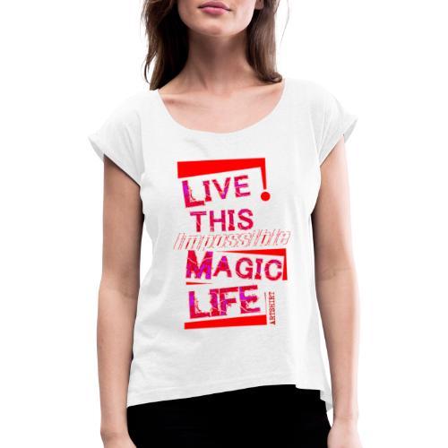 live this magic life tekst rood - Vrouwen T-shirt met opgerolde mouwen