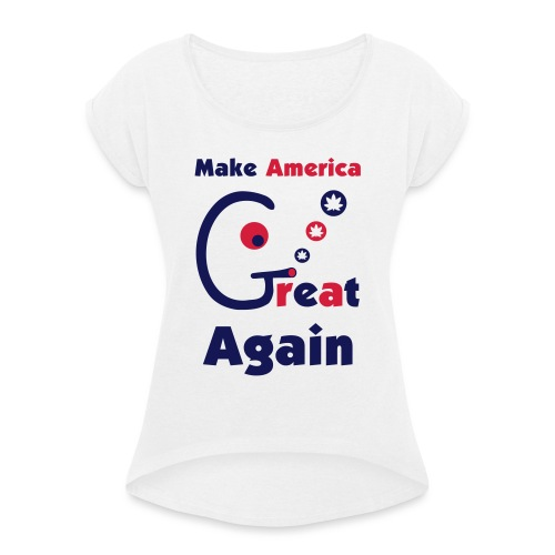 Make America Great - Women's T-Shirt with rolled up sleeves