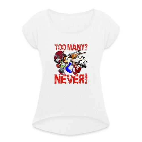 Too Many Guitars? Never! - Women's T-Shirt with rolled up sleeves