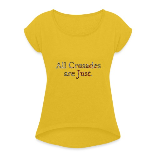 All Crusades Are Just. Alt.2 - Women's T-Shirt with rolled up sleeves